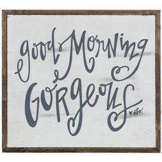 Good Morning Gorgeous Wood Sign