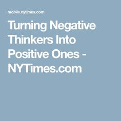 Turning Negative Thinkers Into Positive Ones - NYTimes.com