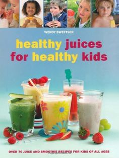 Healthy Juices for Healthy Kids: Over 70 Juice and Smoothie Recipes for Kids of All Ages Healthy Juices, Healthy Drinks, Zero Calorie Drinks, Coffee Bad For You, Smoothie Recipes For Kids, Juice Recipes, Uk Recipes, Easy Recipes