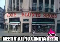hoes-blunts-shoes (yes Gansta is spelt that way... buhahahaha!)