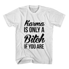 trendy T-Shirt Karma Is Only A Bitch If You Are from clotee.com tumblr t-shirts clothes store. Only 20 shipping worldwide.  Check more at http://www.clotee.com/product/t-shirt-karma-is-only-a-bitch-if-you-are/