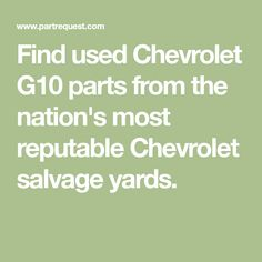 Find used Chevrolet G10 parts from the nation's most reputable Chevrolet salvage yards. Chevrolet Parts, Ford Chevrolet, Lmc Truck, Chevy Trucks, Gmc Vans, Astro Van, Chevy Van, West Covina, Ny Usa