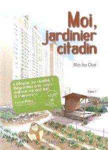 Moi, jardinier citadin, Tome 1 : Amazon.fr: Min-ho Choi, François Rouillay, Myung-yul Kim: Livres