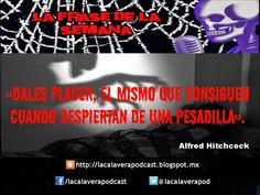 La frase de la semana, ahora de parte de Sir Alfred Joseph Hitchcock, director de cine y productor britanico, pionero en muchas tecnicas cinematograficas de suspenso y terror. http://lacalaverapodcast.blogspot.mx