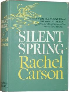 Silent Spring by Rachel Carson, the 1962 revolution-starting book against use of pesticides