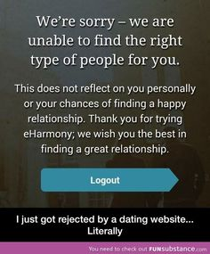 I'm pretty sure if I applied to a dating website that I would be rejected too.