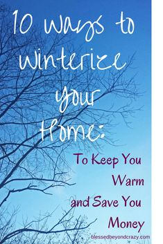 10 Ways to Winterize Your Home: to Keep You Warm and Save You Money. #blessedbeyondcrazy #DIY