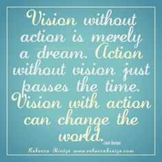 #Vision without action is merely a #dream. Action without vision just passes the time. Vision with #action can change the world. -Joel Barker #quote