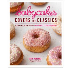"""BabyCakes Covers the Classics"" Book- From Babycakes NYC, a gluten free, vegan bakery in New York."