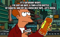 Futurama Meme. The all-Rush mix tape should enliven any occasion.