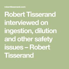 Robert Tisserand interviewed on ingestion, dilution and other safety issues – Robert Tisserand
