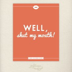 Southern Sayings: 8 x 10 Well, Shut My Mouth Print - Sweet Southern Charm Wall Art. $15.00, via Etsy.