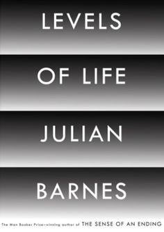 Levels of Life by Julian Barnes: Traces the writer's life from the 19th-century events that shaped his world to his transformative experiences with ballooning, photography, love and loss.