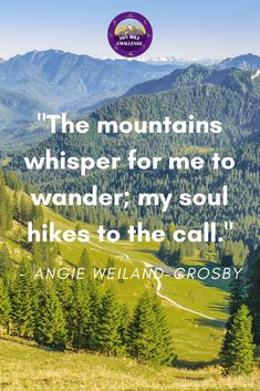 """""""The Mountains whisper for me to wander; my soul hikes to the call"""" by Angie Weiland-Crosby. Motivational Quotes For Success, Inspiring Quotes, Dog Quotes, Qoutes, Workout Challenge, Whisper, Wander, Hiking, Challenges"""