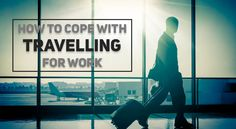 Do you travel a lot for work? Struggling to cope?  Here are some tips!