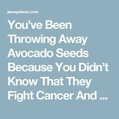 You've Been Throwing Away Avocado Seeds Because You Didn't Know That They Fight Cancer And Regulate Thyroid Disorder! - Jersey Demic