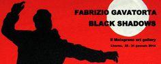 FABRIZIO GAVATORTA – BLACK SHADOWS – PERSONALE ALLA GALLERIA IL MELOGRANO – LIVORNO – (25/01 – 31/01)