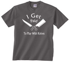 I Get Paid To Play With Knives funny t shirt by youngandstyling