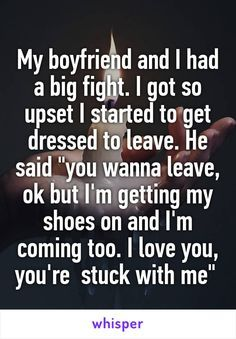 >>>Cheap Sale OFF! >>>Visit>> My boyfriend and I had a big fight. I got so upset I started to get dressed to leave. He said you wanna leave ok but Im getting my shoes on and Im coming too. I love you youre stuck with me Relationship Texts, Cute Relationship Goals, Cute Relationships, Couple Quotes, Love Quotes, Funny Quotes, Inspirational Quotes, Sweet Quotes, Awesome Quotes