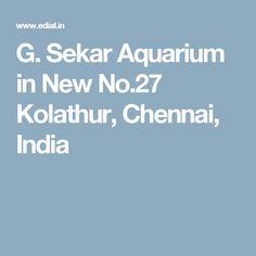 G. Sekar Aquarium in New No.27 Kolathur, Chennai, India