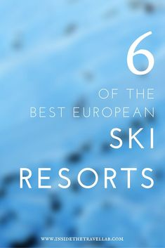 6 Of The Best European Ski Resorts