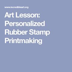 Art Lesson: Personalized Rubber Stamp Printmaking