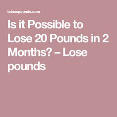 Iѕ іt Possible tо Lose 20 Pounds іn 2 Months? – Lose pounds