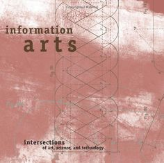Information Arts: Intersections of Art, Science, and Technology - Stephen Wilson Science Art, Science And Technology, Information Art, Thriller Books, Web Magazine, Contemporary Artists, Art Forms, Book Covers, Cover Books