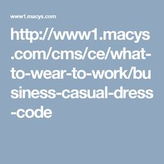 http://www1.macys.com/cms/ce/what-to-wear-to-work/business-casual-dress-code
