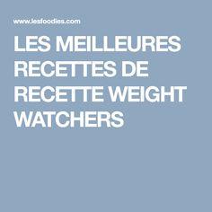 LES MEILLEURES RECETTES DE RECETTE WEIGHT WATCHERS