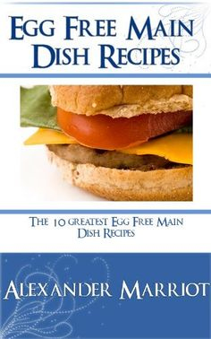 Egg Free Main Dish Recipes: The 10 Greatest Egg Free Main Dish Recipes Ever ~ Kindle Purchase Price: $2.99 Prime Members: $FREE$ (borrow for free from your Kindle)