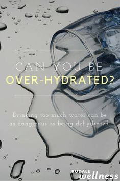 Drinking too much water can be as dangerous as being dehydrated.
