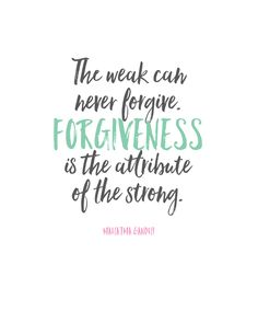 """""""The weak can never forgive. Forgiveness is the attribute of the strong."""" Ghandi Quote FREE PRINTABLE"""