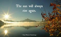 No matter what darkness is occuring in your life right now, know that it will not last forever. The sun always rises in the morning. Love and light, Rev. Sandra Rodgers