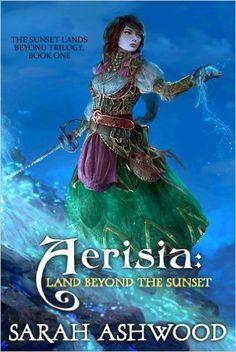 Aerisia: Land Beyond the Sunset By Sarah Ashwood