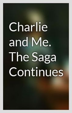 """""""Charlie and Me. The Saga Continues - Charlie and Me. Chapter 28"""" by DuncanSwallow - """"…"""""""