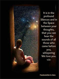 Zen- We love you. . . It is there to guide you along the way.