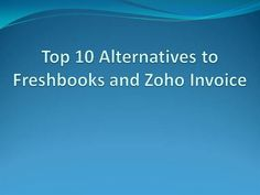 Top 10 Alternatives to Freshbooks and Zoho Invoice by poawowskiborys via authorSTREAM