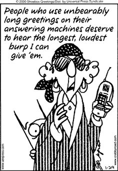 People who use unbearably long greetings on their answering  machines...