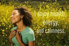 I enjoy health, energy, and calmness.