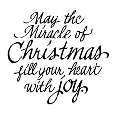 *May the Miracle of Christmas fill your heart with joy.