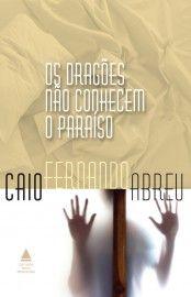 Baixar Livro Os Dragões Não Conhecem O Paraíso - Caio Fernando Abreu em PDF, ePub e Mobi