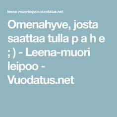 Omenahyve, josta saattaa tulla p a h e ; ) - Leena-muori leipoo - Vuodatus.net Projects To Try, Food And Drink, Miniature