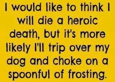 Considering how I have 5 dogs and eat frosting for breakfast sometimes this could actually happen to me.
