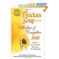 Chicken Soup for the Mother & Daughter Soul: Stories to Warm the Heart and Honor the Relationship ($4 used)