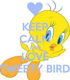 Keep Calm and Love Tweety Bird
