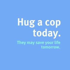 I always hug my Cop Police Officer Wife, Police Wife Life, Police Family, Cop Wife, Leo Love, Love My Job, Police Love, Support Police, Police Quotes