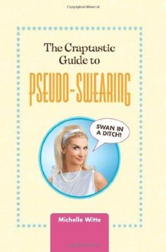 The Craptastic Guide to Pseudo-Swearing:Amazon:Books