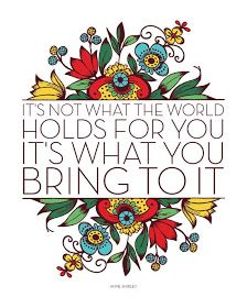 It's not what the world holds for you.. It's what you bring to it. | Anne of Green Gables