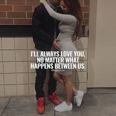 I'll Always Love You, No Matter What Happens Between Us love love quotes love sayings love image quotes love quotes with pics love quotes with images love quotes for tumblr love quotes for facebook couple love quotes